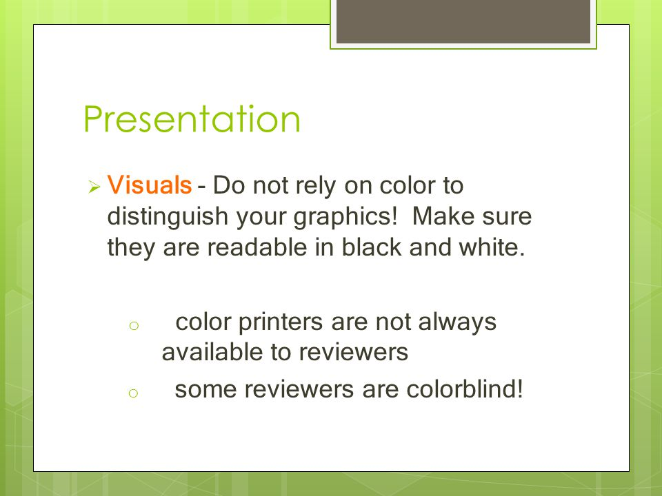 Presentation  Visuals - Do not rely on color to distinguish your graphics.