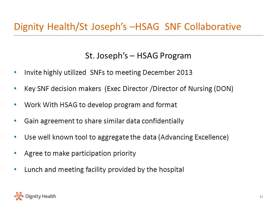 21 St. Joseph's – HSAG Program Invite highly utilized SNFs to meeting December 2013 Key SNF decision makers (Exec Director /Director of Nursing (DON)
