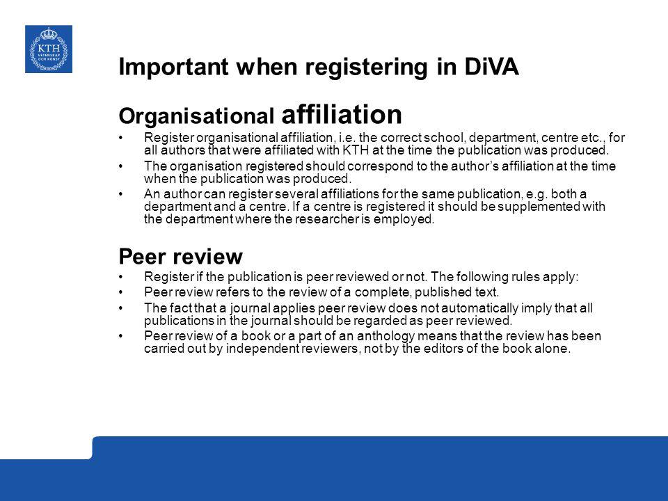 Important when registering in DiVA Organisational affiliation Register organisational affiliation, i.e.