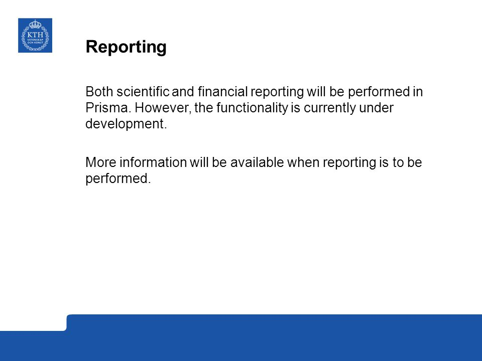 Both scientific and financial reporting will be performed in Prisma.