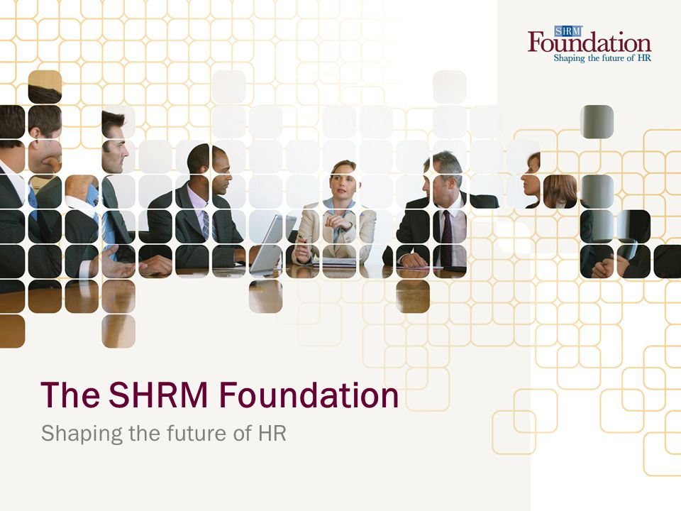 The SHRM Foundation Shaping the future of HR