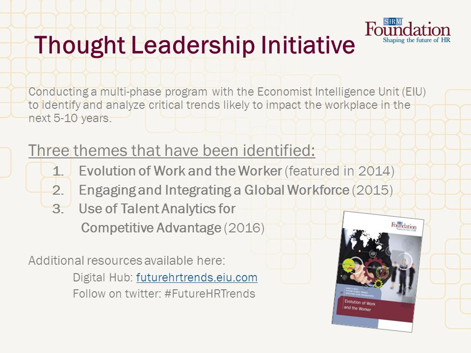Thought Leadership Initiative Conducting a multi-phase program with the Economist Intelligence Unit (EIU) to identify and analyze critical trends likely to impact the workplace in the next 5-10 years.
