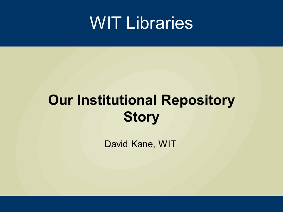 Our Institutional Repository Story David Kane, WIT