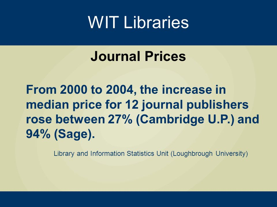 WIT Libraries Journal Prices Average prices of peer-reviewed titles increased by an annual average of 6.5% from 2009 to 2011.
