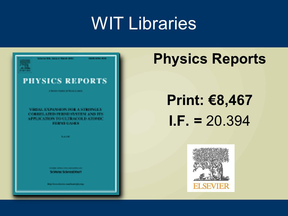WIT Libraries Physics Reports Print: €8,467 I.F. = 20.394