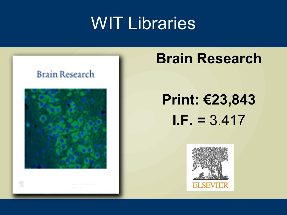 WIT Libraries Brain Research Print: €23,843 I.F. = 3.417