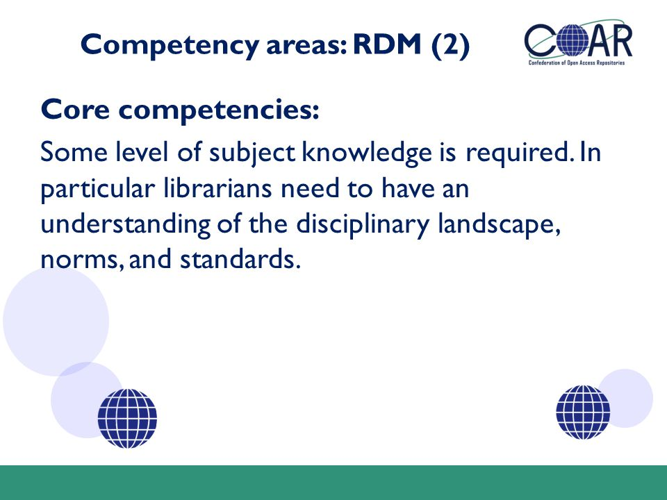 Competency areas: RDM (2) Core competencies: Some level of subject knowledge is required. In particular librarians need to have an understanding of th