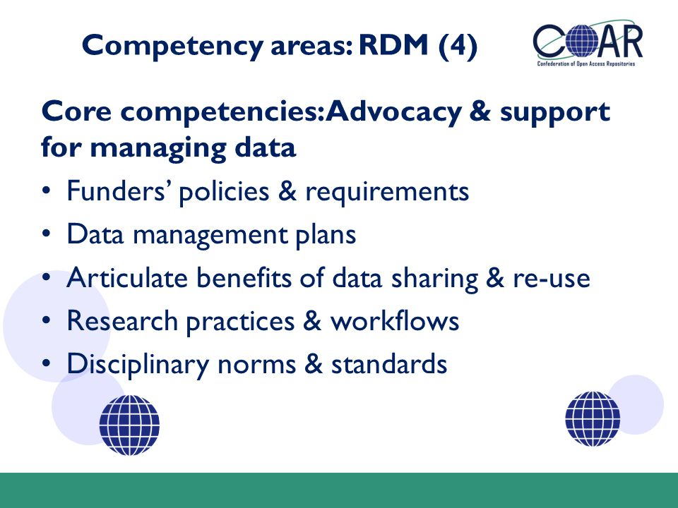 Competency areas: RDM (4) Core competencies: Advocacy & support for managing data Funders' policies & requirements Data management plans Articulate be