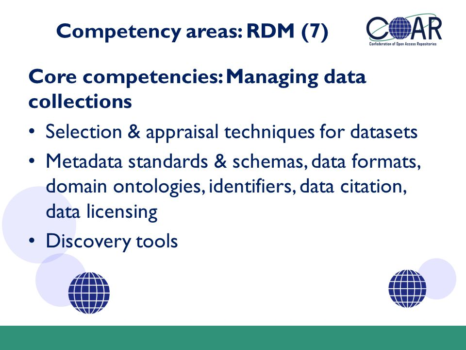 Competency areas: RDM (7) Core competencies: Managing data collections Selection & appraisal techniques for datasets Metadata standards & schemas, dat