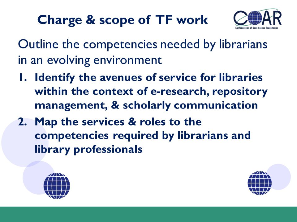 Charge & scope of TF work Outline the competencies needed by librarians in an evolving environment 1.Identify the avenues of service for libraries wit