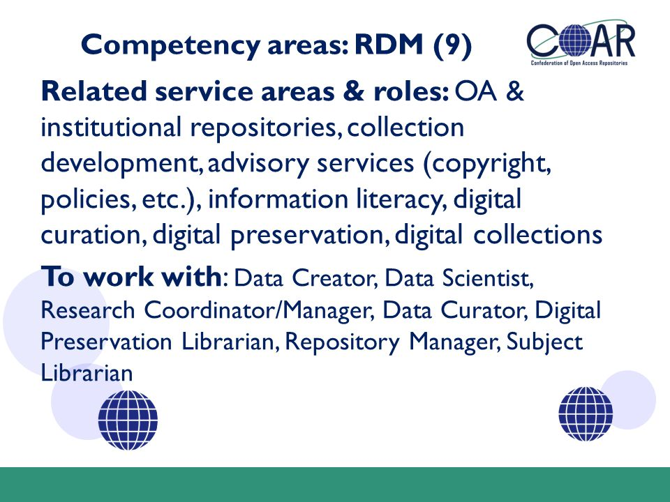 Competency areas: RDM (9) Related service areas & roles: OA & institutional repositories, collection development, advisory services (copyright, polici