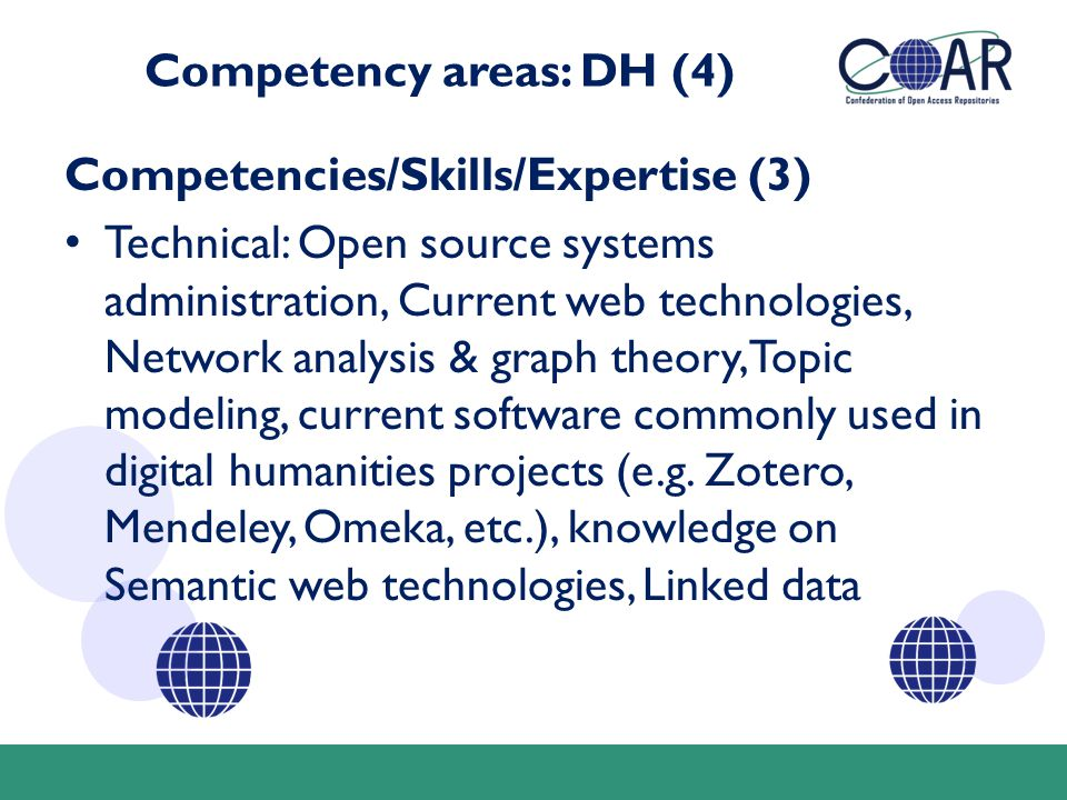 Competency areas: DH (4) Competencies/Skills/Expertise (3) Technical: Open source systems administration, Current web technologies, Network analysis & graph theory, Topic modeling, current software commonly used in digital humanities projects (e.g.