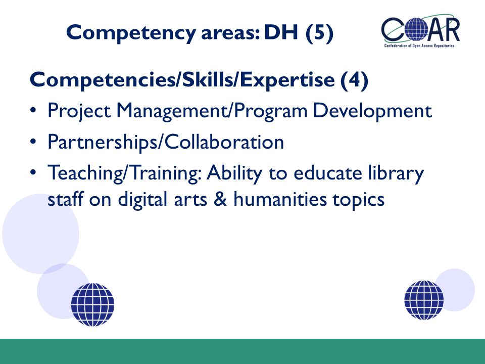Competency areas: DH (5) Competencies/Skills/Expertise (4) Project Management/Program Development Partnerships/Collaboration Teaching/Training: Abilit