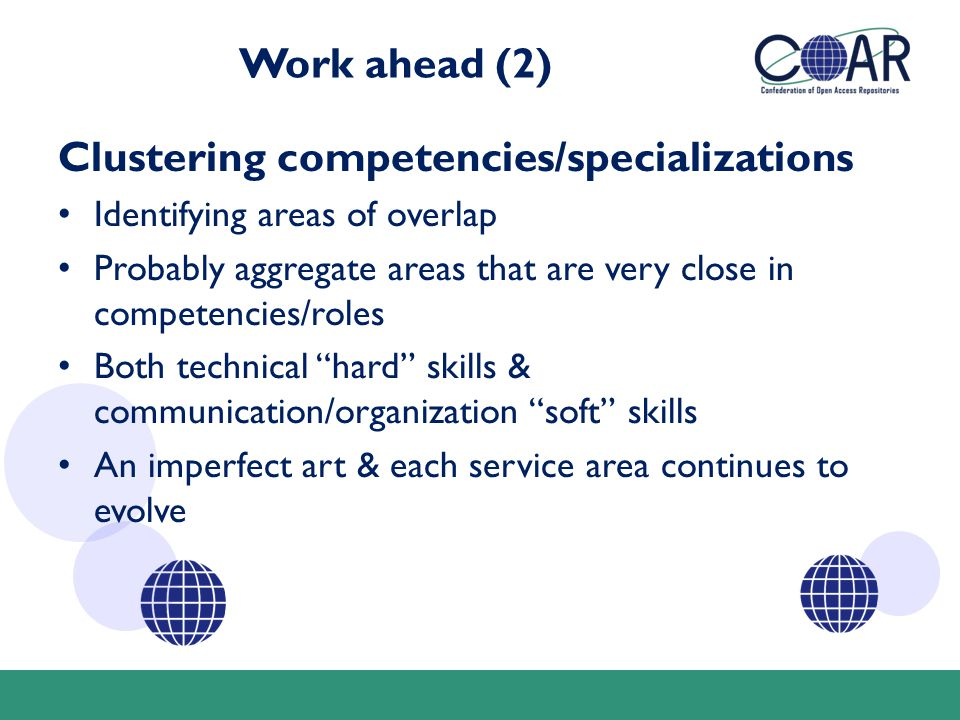 Work ahead (2) Clustering competencies/specializations Identifying areas of overlap Probably aggregate areas that are very close in competencies/roles Both technical hard skills & communication/organization soft skills An imperfect art & each service area continues to evolve