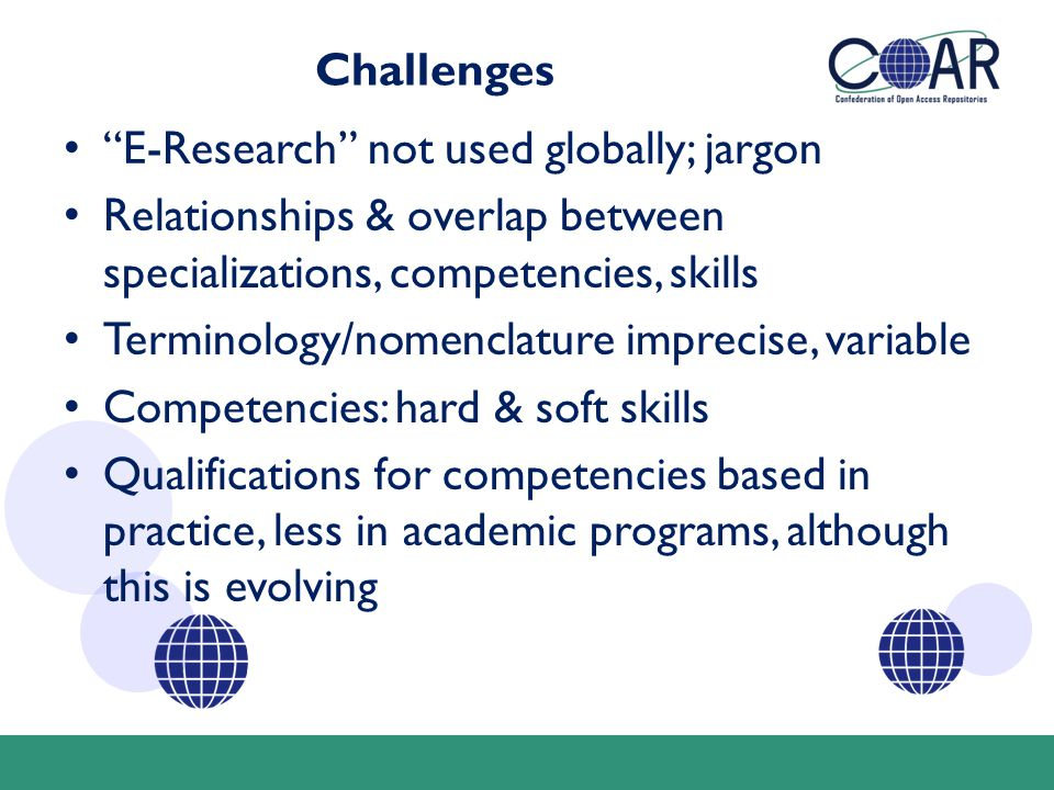 """Challenges """"E-Research"""" not used globally; jargon Relationships & overlap between specializations, competencies, skills Terminology/nomenclature impre"""