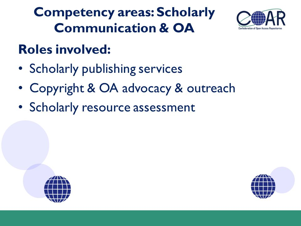 Competency areas: Scholarly Communication & OA Roles involved: Scholarly publishing services Copyright & OA advocacy & outreach Scholarly resource assessment