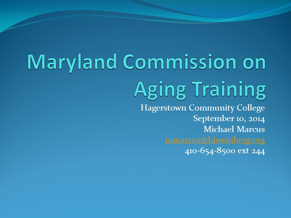 Hagerstown Community College September 10, 2014 Michael Marcus mmarcus@hjweinberg.org 410-654-8500 ext 244