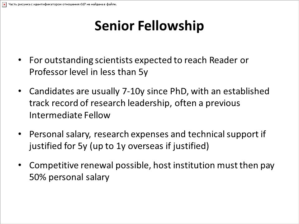 Senior Fellowship For outstanding scientists expected to reach Reader or Professor level in less than 5y Candidates are usually 7-10y since PhD, with