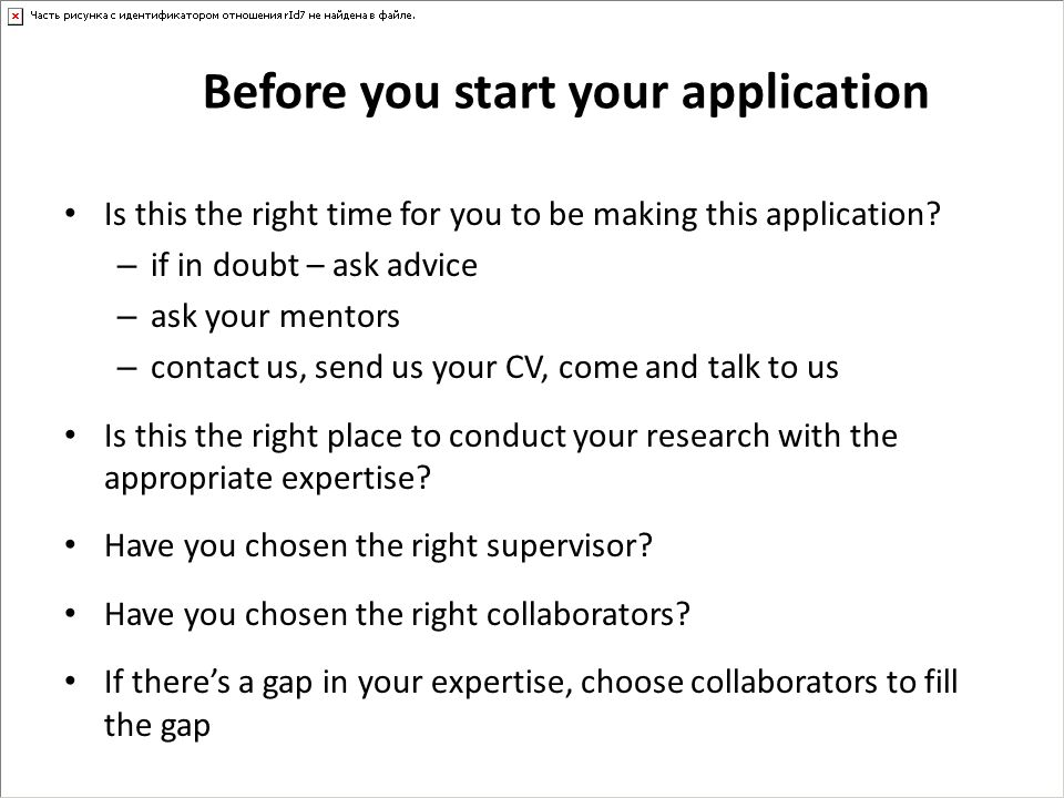 Before you start your application Is this the right time for you to be making this application? – if in doubt – ask advice – ask your mentors – contac