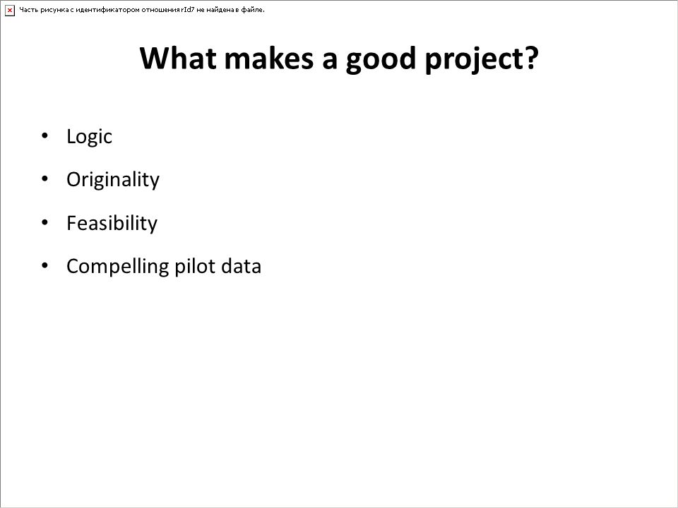 What makes a good project? Logic Originality Feasibility Compelling pilot data