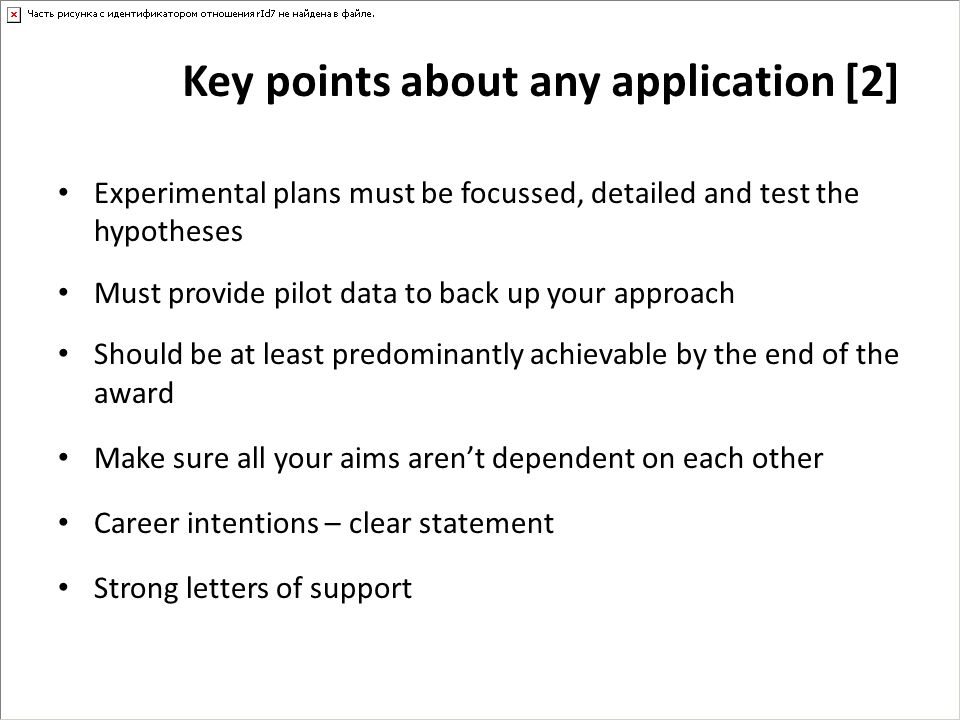 Key points about any application [2] Experimental plans must be focussed, detailed and test the hypotheses Must provide pilot data to back up your app