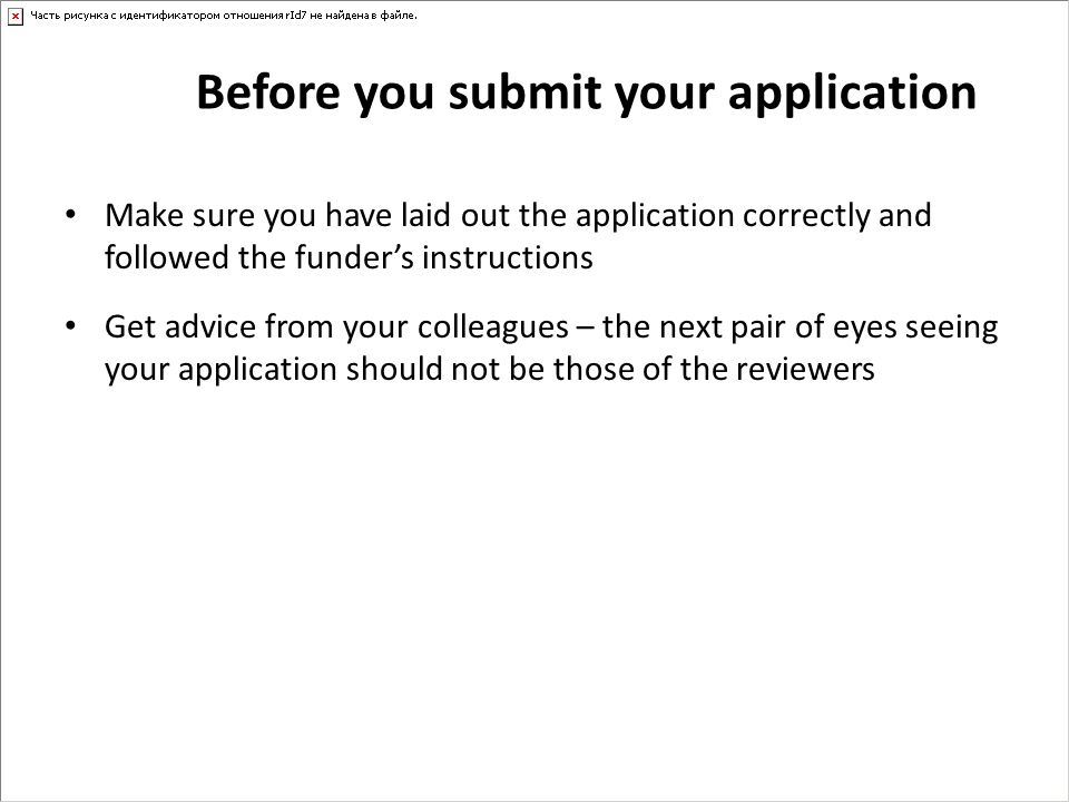 Before you submit your application Make sure you have laid out the application correctly and followed the funder's instructions Get advice from your c