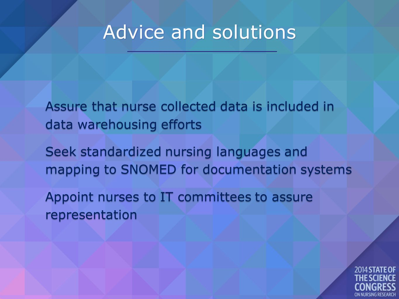 Advice and solutions Assure that nurse collected data is included in data warehousing efforts Seek standardized nursing languages and mapping to SNOMED for documentation systems Appoint nurses to IT committees to assure representation