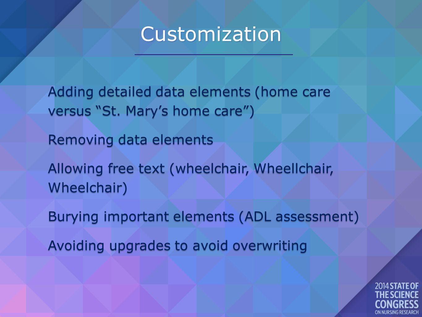 "Customization Adding detailed data elements (home care versus ""St. Mary's home care"") Removing data elements Allowing free text (wheelchair, Wheellcha"