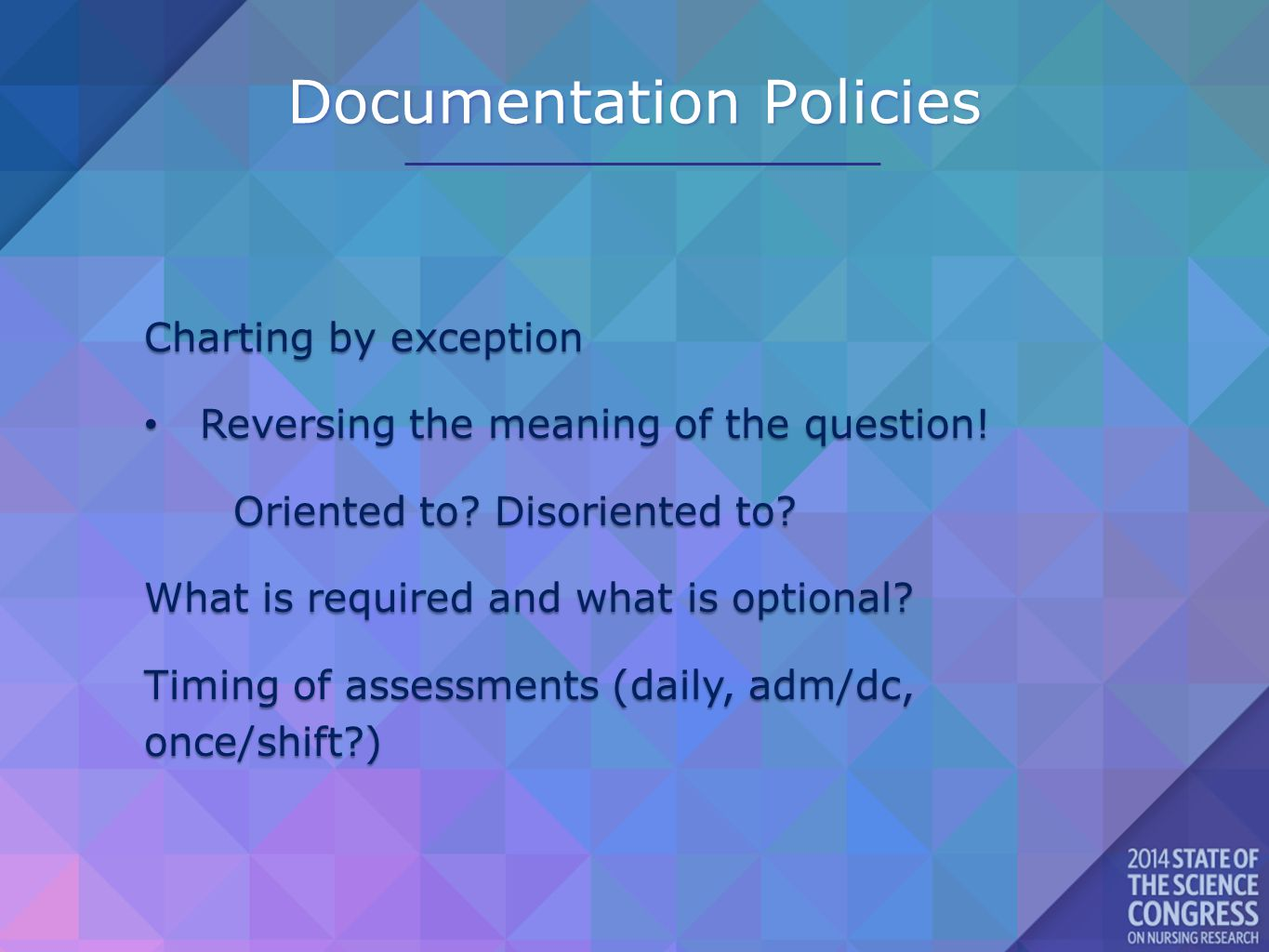 Documentation Policies Charting by exception Reversing the meaning of the question! Reversing the meaning of the question! Oriented to? Disoriented to