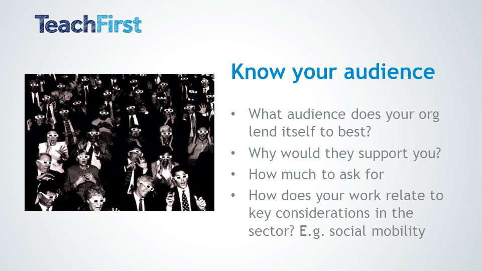 Know your audience What audience does your org lend itself to best.