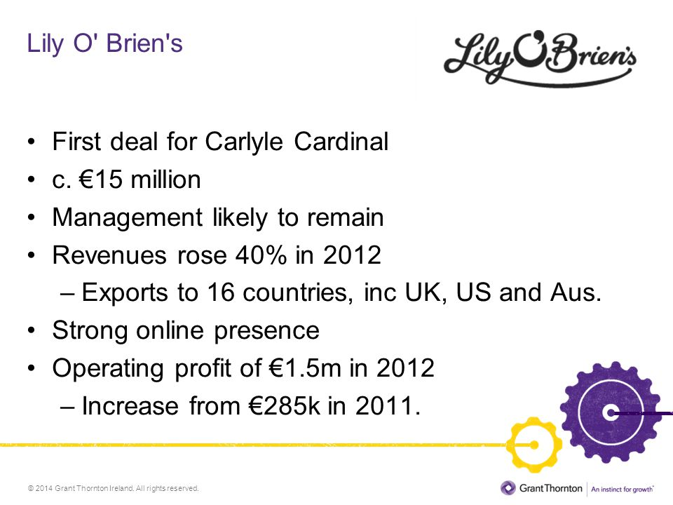 © 2014 Grant Thornton Ireland. All rights reserved. Lily O' Brien's First deal for Carlyle Cardinal c. €15 million Management likely to remain Revenue
