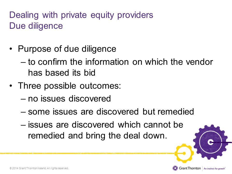© 2014 Grant Thornton Ireland. All rights reserved. Dealing with private equity providers Due diligence Purpose of due diligence –to confirm the infor