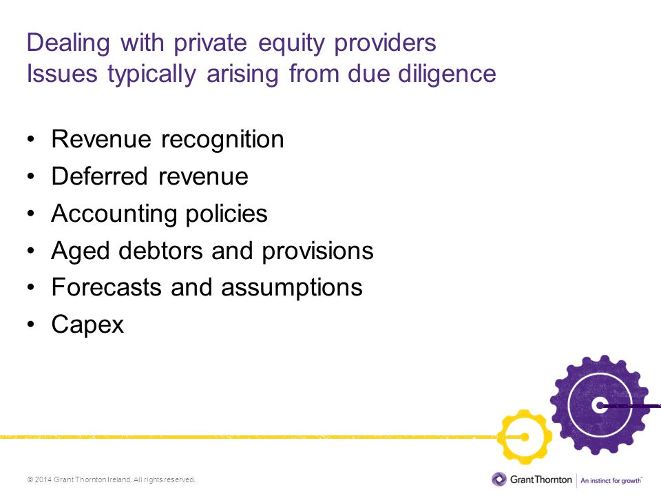 © 2014 Grant Thornton Ireland. All rights reserved. Dealing with private equity providers Issues typically arising from due diligence Revenue recognit
