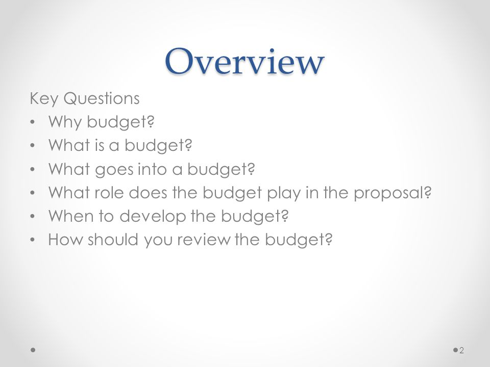 Overview Key Questions Why budget. What is a budget.