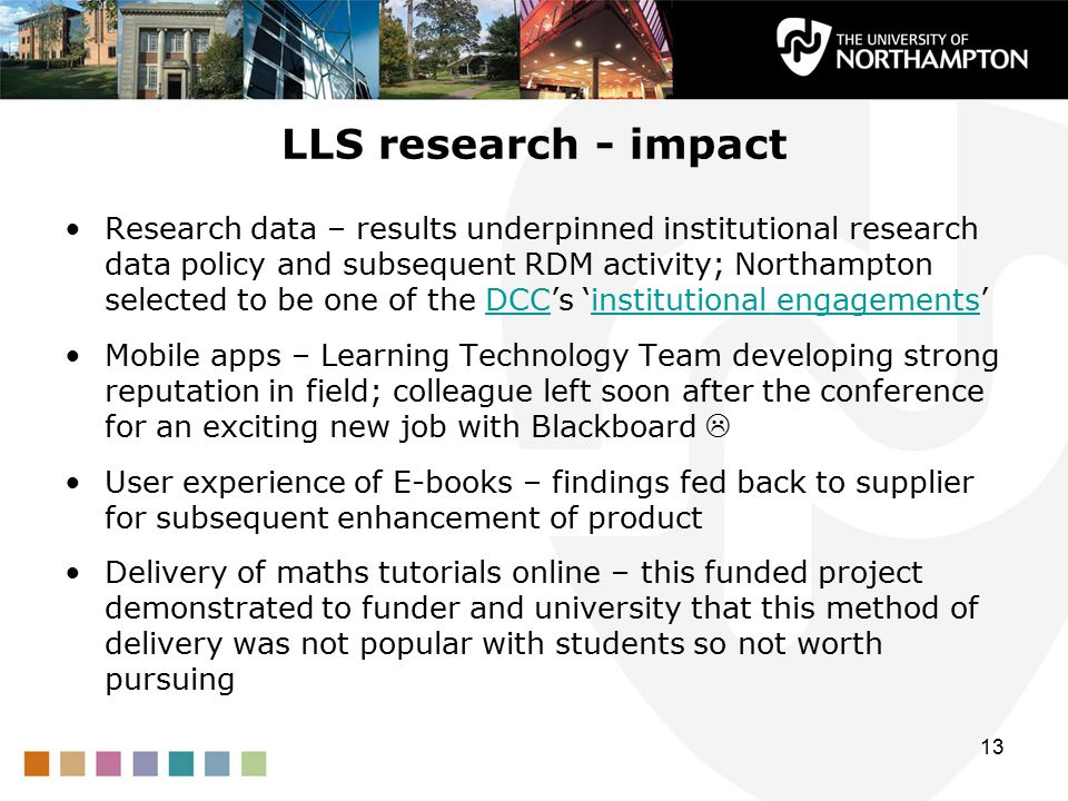 LLS research - impact Research data – results underpinned institutional research data policy and subsequent RDM activity; Northampton selected to be o