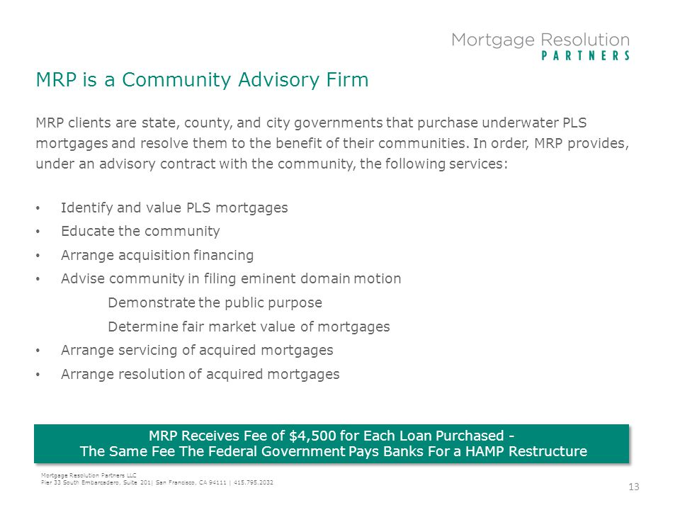 MRP is a Community Advisory Firm MRP clients are state, county, and city governments that purchase underwater PLS mortgages and resolve them to the be