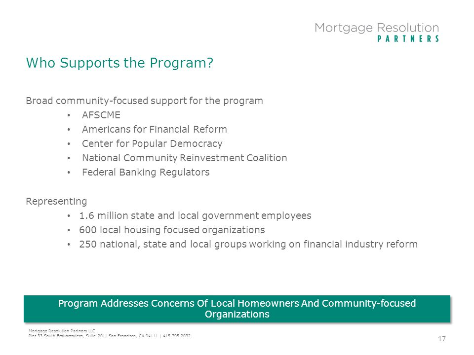 Who Supports the Program? Mortgage Resolution Partners LLC Pier 33 South Embarcadero, Suite 201| San Francisco, CA 94111 | 415.795.2032 Program Addres