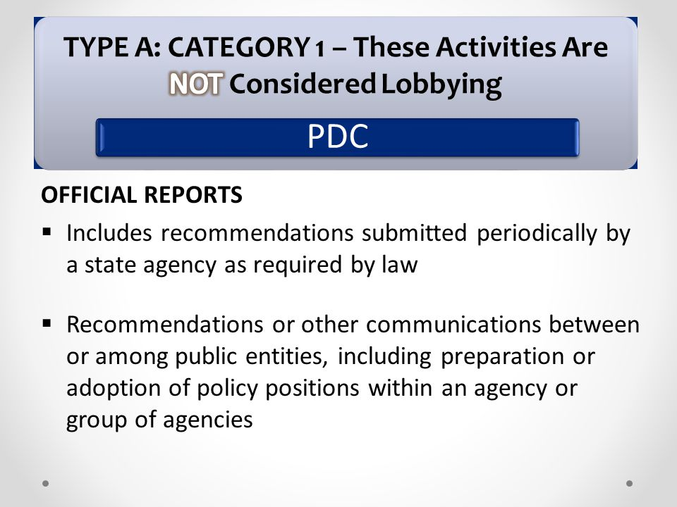 PDC OFFICIAL REPORTS  Includes recommendations submitted periodically by a state agency as required by law  Recommendations or other communications