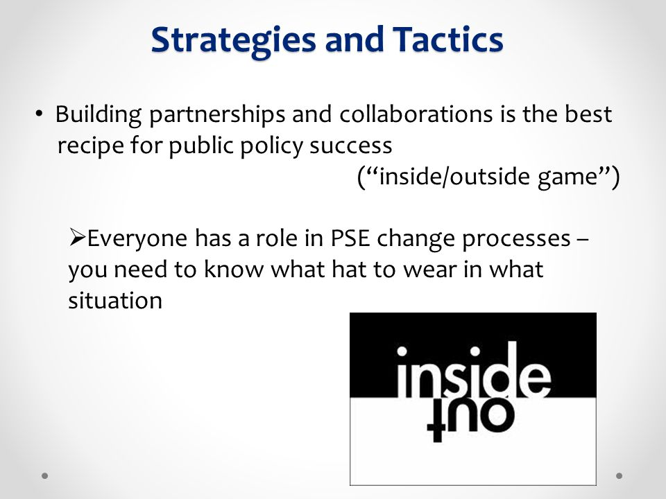 """Building partnerships and collaborations is the best recipe for public policy success (""""inside/outside game"""")  Everyone has a role in PSE change proc"""
