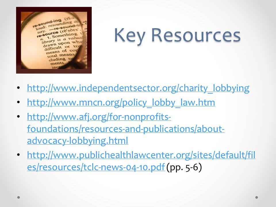 http://www.independentsector.org/charity_lobbying http://www.mncn.org/policy_lobby_law.htm http://www.afj.org/for-nonprofits- foundations/resources-an