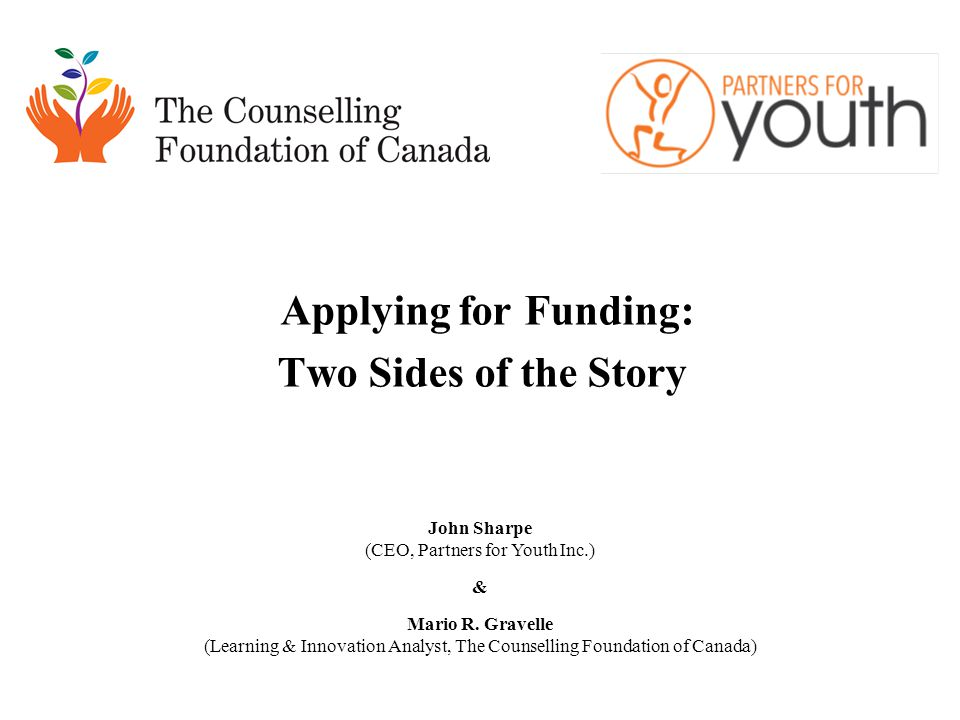 Applying for Funding: Two Sides of the Story John Sharpe (CEO, Partners for Youth Inc.) & Mario R.