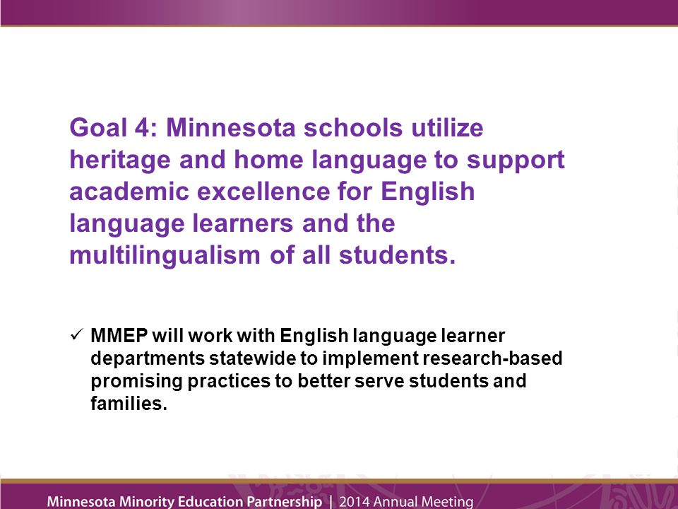 Goal 4: Minnesota schools utilize heritage and home language to support academic excellence for English language learners and the multilingualism of all students.