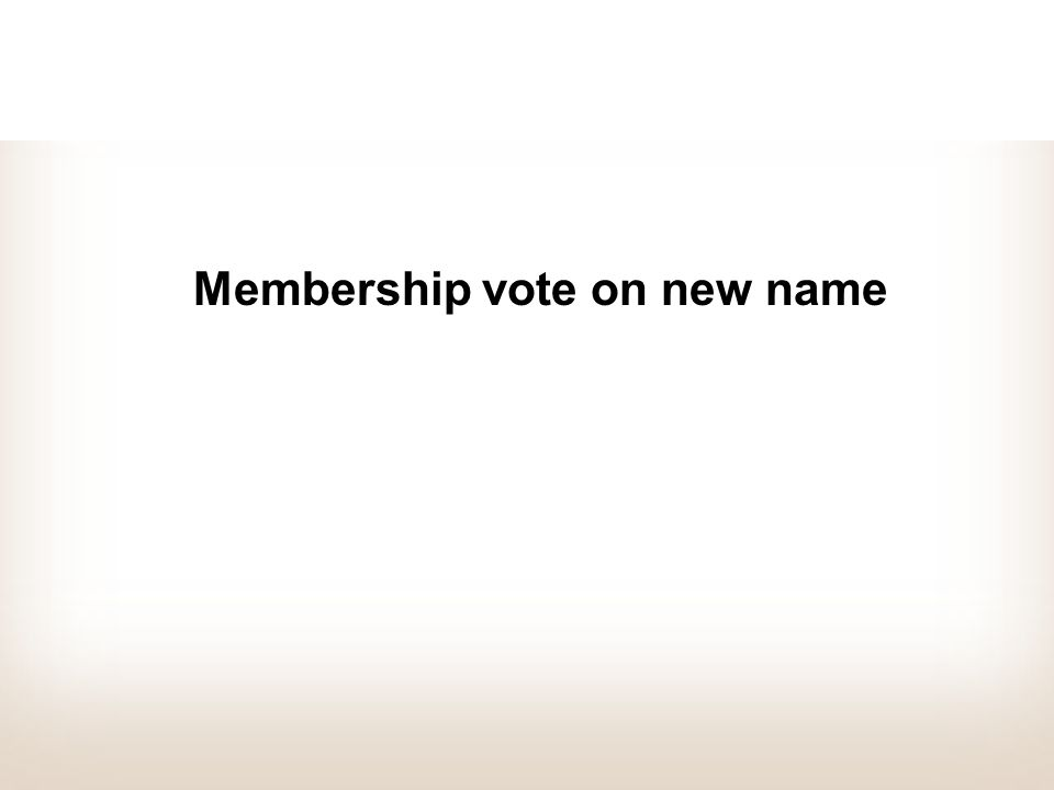Membership vote on new name