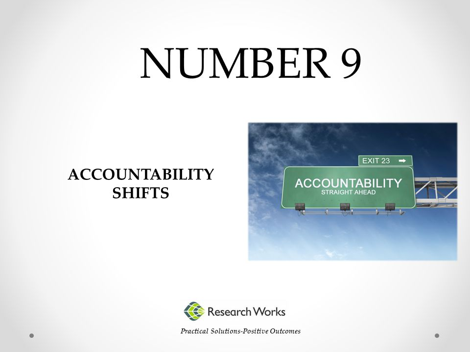 NUMBER 9 Practical Solutions-Positive Outcomes ACCOUNTABILITY SHIFTS