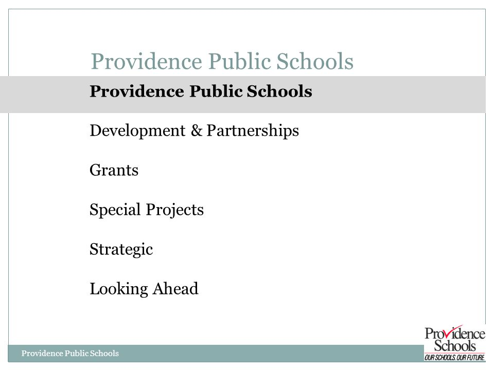 PPSD Grant Making Process -PPSD Providence Public Schools Pre-Approval Director/Principal must sign pre-approval form Government 60 days Others 20 days Review Pre-Approval 10 business days Coordinated with appropriate staff, including Finance review Grant Writing Grant writer provides support in determining responsibilities for program design.
