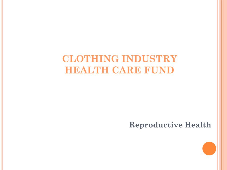 CLOTHING INDUSTRY HEALTH CARE FUND Reproductive Health
