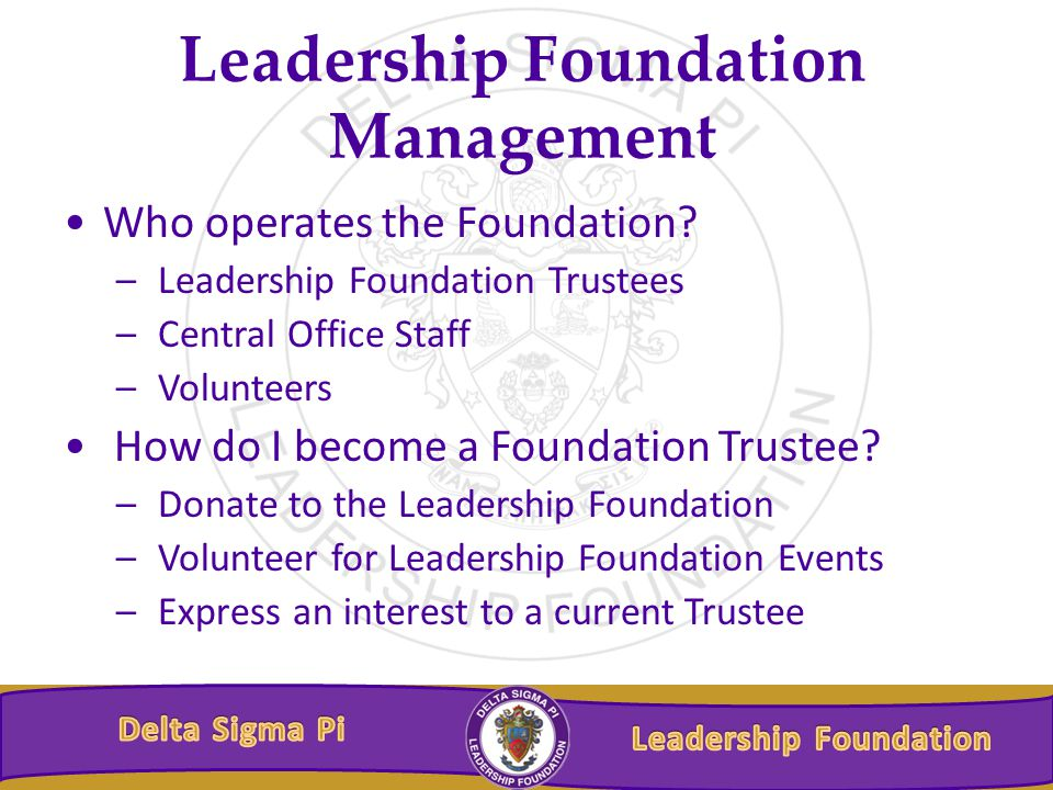 Leadership Foundation Management Who operates the Foundation.