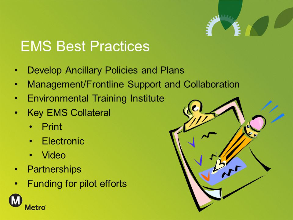EMS Best Practices Develop Ancillary Policies and Plans Management/Frontline Support and Collaboration Environmental Training Institute Key EMS Collateral Print Electronic Video Partnerships Funding for pilot efforts