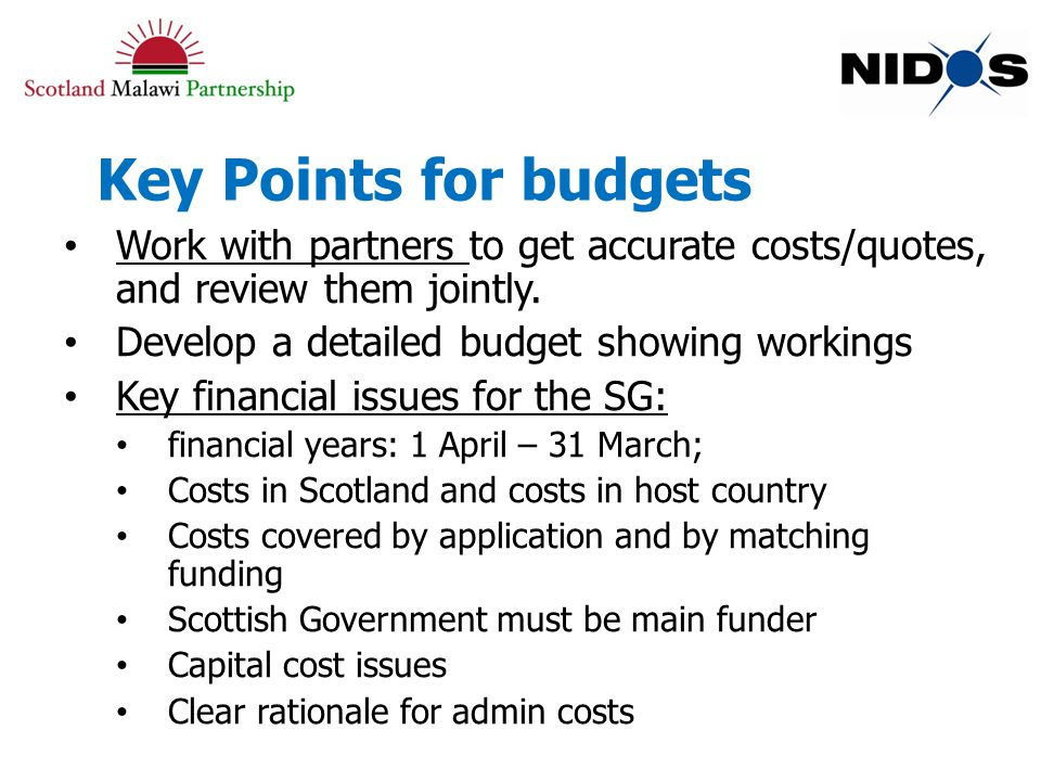 Key Points for budgets Work with partners to get accurate costs/quotes, and review them jointly.
