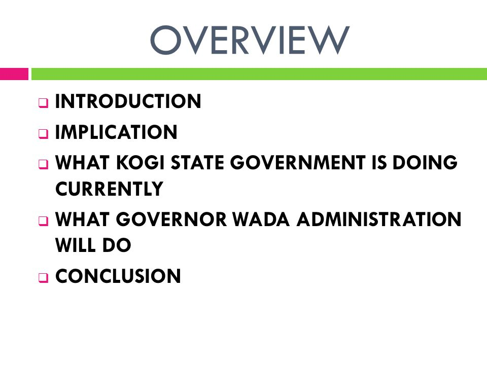 OVERVIEW  INTRODUCTION  IMPLICATION  WHAT KOGI STATE GOVERNMENT IS DOING CURRENTLY  WHAT GOVERNOR WADA ADMINISTRATION WILL DO  CONCLUSION